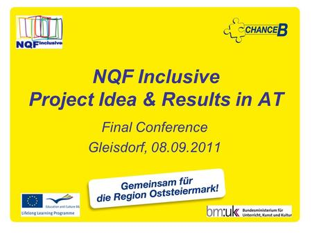 NQF Inclusive Project Idea & Results in AT Final Conference Gleisdorf, 08.09.2011.