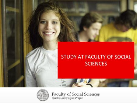 STUDY AT FACULTY OF SOCIAL SCIENCES. The Faculty of Social Sciences (FSS) is one of the newest faculties of Charles University in Prague Shortly after.