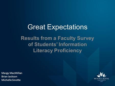 Great Expectations Results from a Faculty Survey of Students' Information Literacy Proficiency Margy MacMillan Brian Jackson Michelle Sinotte.