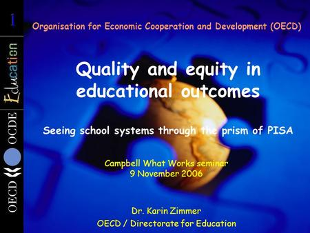 Quality and equity in educational outcomes Seeing school systems through the prism of PISA Organisation for Economic Cooperation and Development (OECD)