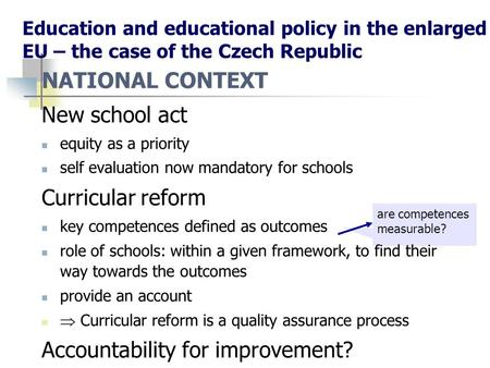 Education and educational policy in the enlarged EU – the case of the Czech Republic NATIONAL CONTEXT New school act equity as a priority self evaluation.