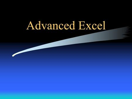Advanced Excel. Objectives Explore ways to create more intelligent spreadsheets using advanced elements such as: –Naming –Functions Logical Mathematical.