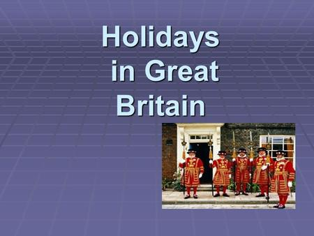 Holidays in Great Britain. The New Year The 1 st of The 1 st of January January.