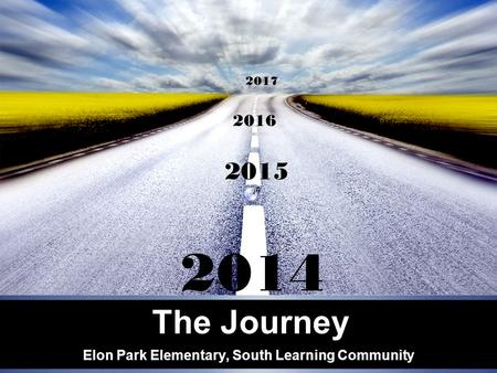 The Journey Elon Park Elementary, South Learning Community 2015 2014 2016 2017.
