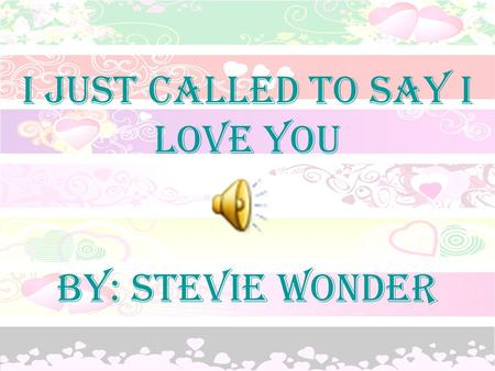 I Just Called To Say I Love You By: Stevie Wonder.