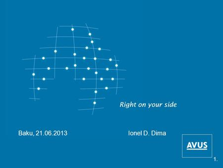 Right on your side Baku, 21.06.2013 Ionel D. Dima 1.