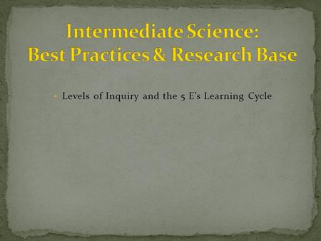 Levels of Inquiry and the 5 E's Learning Cycle. 1. Read Levels of Inquiry and the 5 E's Learning Cycle by Judith Lederman. 2. Identify 3 key points. 3.