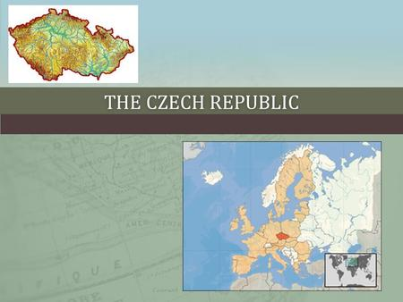 THE CZECH REPUBLICTHE CZECH REPUBLIC. BASIC INFORMATION ABOUT THE CZECH REPUBLIC Capital Prague Area 78 867 km² Population10 526 685 Density of population133.