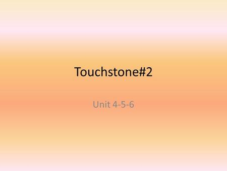 Touchstone#2 Unit 4-5-6. Future with Going to Examples: I'm going to buy something special. You're going to get a present. She's going to be 50. We're.