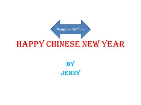 Happy Chinese New Year By Jenny Gung Hay Fat Choy.
