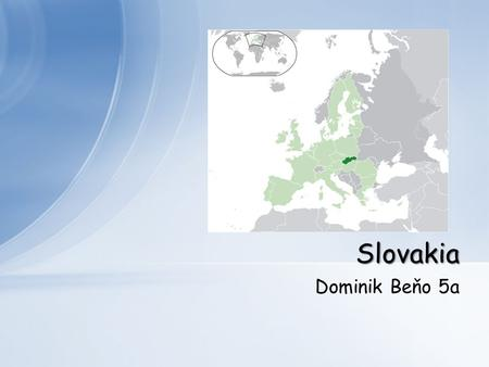 Dominik Beňo 5a Slovakia. Slovakia Map Interesting places Weather Popular peoples Food Summary.