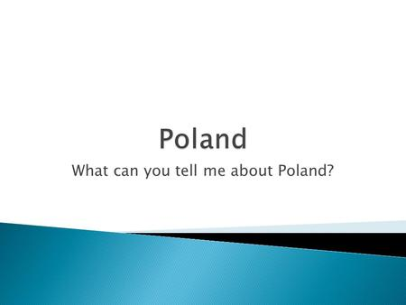 What can you tell me about Poland?.  A KWL table is away of finding out what we know about a specific topic. What I knowWhat I want to know What I have.