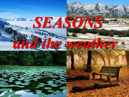 SEASONS SEASONS and the weather SEASONS and the weather..