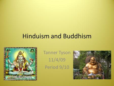 Hinduism and Buddhism Tanner Tyson 11/4/09 Period 9/10.