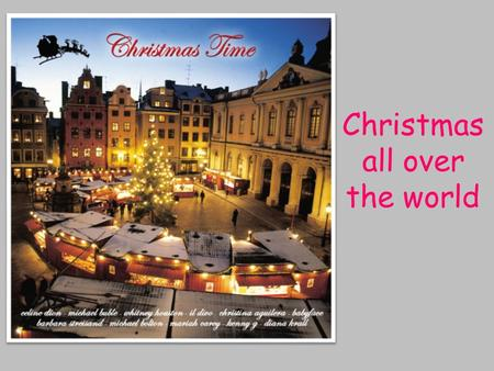Christmas all over the world. Every country has its own customs and traditions.