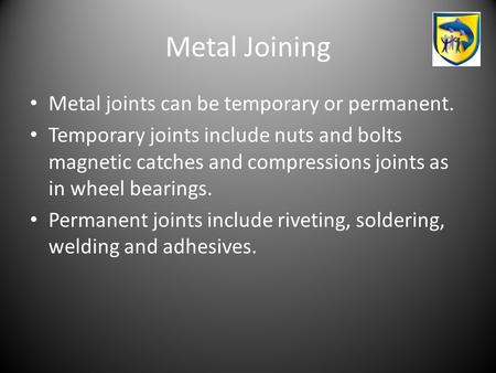 Metal Joining Metal joints can be temporary or permanent.