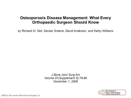 Osteoporosis Disease Management: What Every Orthopaedic Surgeon Should Know by Richard M. Dell, Denise Greene, David Anderson, and Kathy Williams J Bone.