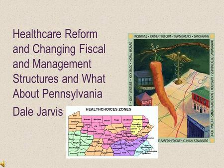 Healthcare Reform and Changing Fiscal and Management Structures and What About Pennsylvania Dale Jarvis.