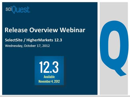 Release Overview Webinar SelectSite / HigherMarkets 12.3 Wednesday, October 17, 2012.