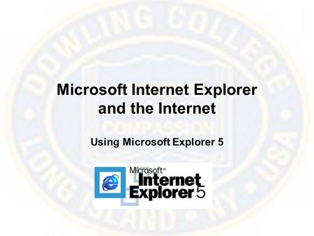 Microsoft Internet Explorer and the Internet Using Microsoft Explorer 5.