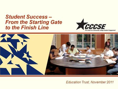 Student Success – From the Starting Gate to the Finish Line Education Trust, November 2011.