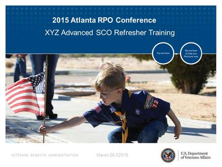 VETERANS BENEFITS ADMINISTRATION March 26,02015 2015 Atlanta RPO Conference XYZ Advanced SCO Refresher Training.