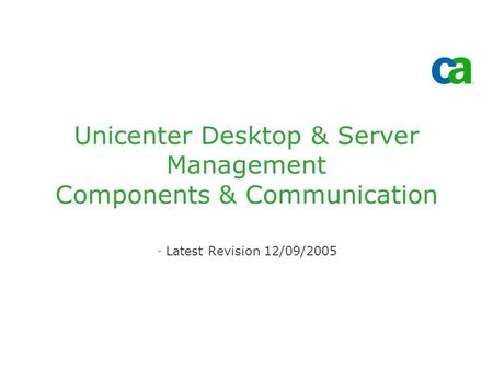 Unicenter Desktop & Server Management Components & Communication -Latest Revision 12/09/2005.