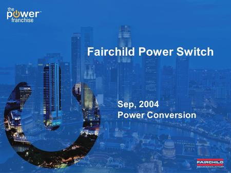 Fairchild Power Switch Sep, 2004 Power Conversion.