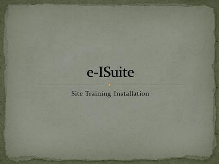 Site Training Installation. Navigate to location of the install package Important – Launch the e-ISuite Installer using your agency's install protocol.