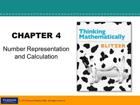 © 2010 Pearson Prentice Hall. All rights reserved. CHAPTER 4 Number Representation and Calculation.
