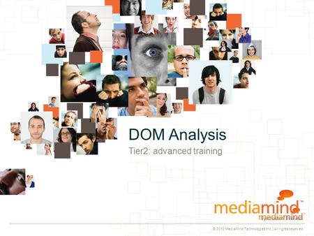 © 2010 MediaMind Technologies Inc. | All rights reserved Tier2: advanced training DOM Analysis.