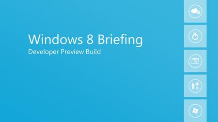 1 Windows 8 Briefing Developer Preview Build. 2 About this Presentation Statements about capabilities or benefits are subject to change Packaging and.