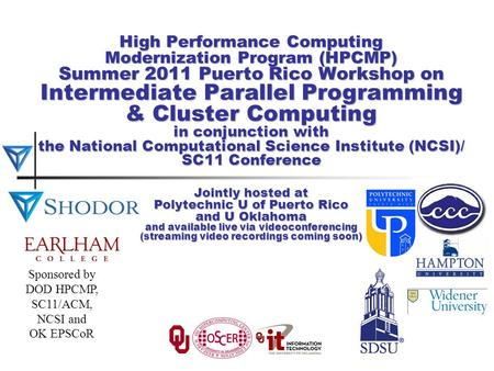 High Performance Computing Modernization Program (HPCMP) Summer 2011 Puerto Rico Workshop on Intermediate Parallel Programming & Cluster Computing in conjunction.