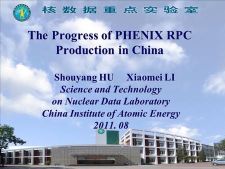 The Progress of PHENIX RPC Production in China Shouyang HU Xiaomei LI Shouyang HU Xiaomei LI Science and Technology on Nuclear Data Laboratory China Institute.