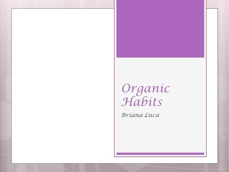 Organic Habits Briana Luca. Concept Development Easy, organic and gluten free dinner choices (can be vegetarian) Pasta or rice choices; seasoning comes.