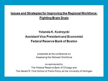 Issues and Strategies for Improving the Regional Workforce: Fighting Brain Drain Yolanda K. Kodrzycki Assistant Vice President and Economist Federal Reserve.