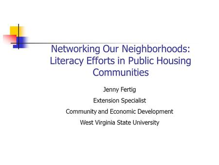 Networking Our Neighborhoods: Literacy Efforts in Public Housing Communities Jenny Fertig Extension Specialist Community and Economic Development West.