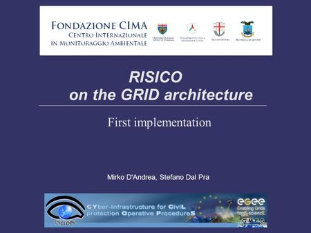 RISICO on the GRID architecture First implementation Mirko D'Andrea, Stefano Dal Pra.