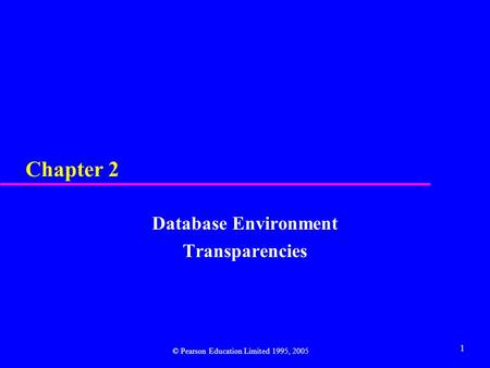 1 Chapter 2 Database Environment Transparencies © Pearson Education Limited 1995, 2005.
