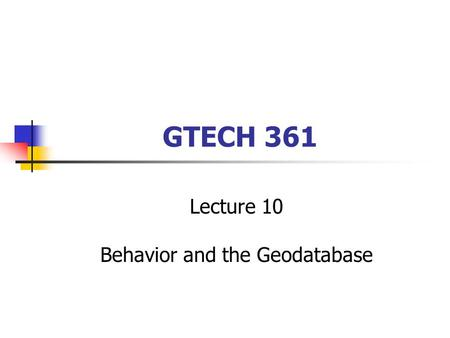 GTECH 361 Lecture 10 Behavior and the Geodatabase.
