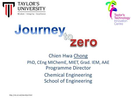 Chien Hwa Chong PhD, CEng MIChemE, MIET, Grad. IEM, AAE Programme Director Chemical Engineering School of Engineering