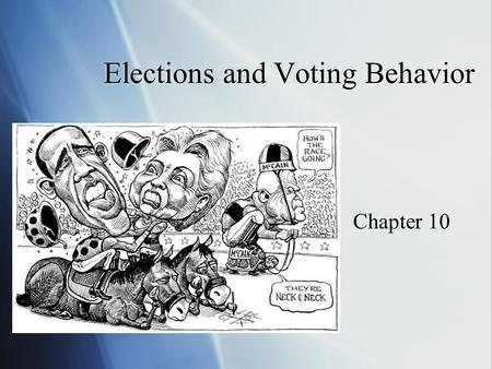 Elections and Voting Behavior Chapter 10. Three Types of Elections  Primary Elections- voters select party nominees  General Elections- the contest.