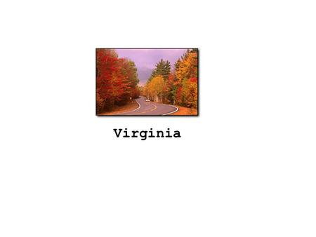 Virginia. 1. For whom was Virginia named? 2. What year was the Virginia House of Burgesses founded? 3. What is the House of Burgesses now called? 4. Who.