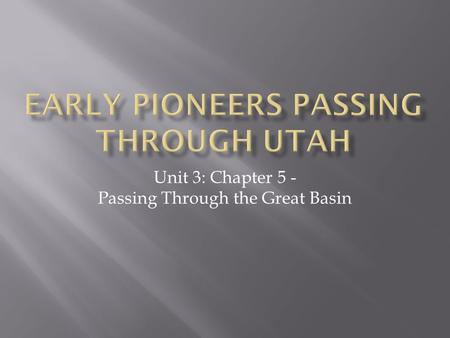 Unit 3: Chapter 5 - Passing Through the Great Basin.