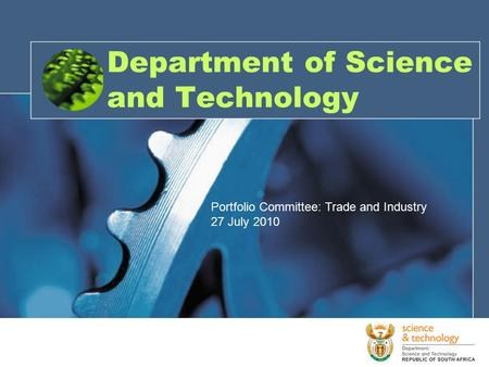 Department of Science and Technology Portfolio Committee: Trade and Industry 27 July 2010.
