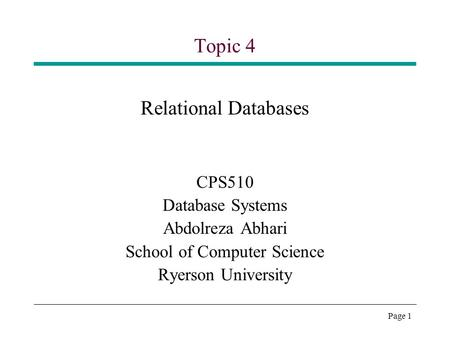 Page 1 Topic 4 Relational Databases CPS510 Database Systems Abdolreza Abhari School of Computer Science Ryerson University.