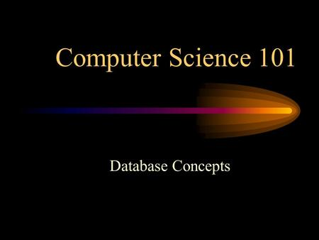 "Computer Science 101 Database Concepts. Database Collection of related data Models real world ""universe"" Reflects changes Specific purposes and audience."