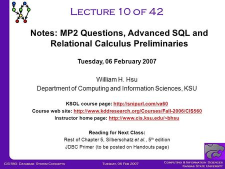 Computing & Information Sciences Kansas State University Tuesday, 06 Feb 2007CIS 560: Database System Concepts Lecture 10 of 42 Tuesday, 06 February 2007.