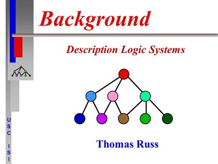 USCISIUSCISI Background Description Logic Systems Thomas Russ.