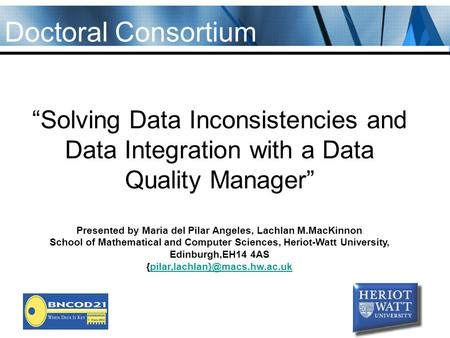 """Solving Data Inconsistencies and Data Integration with a Data Quality Manager"" Presented by Maria del Pilar Angeles, Lachlan M.MacKinnon School of Mathematical."